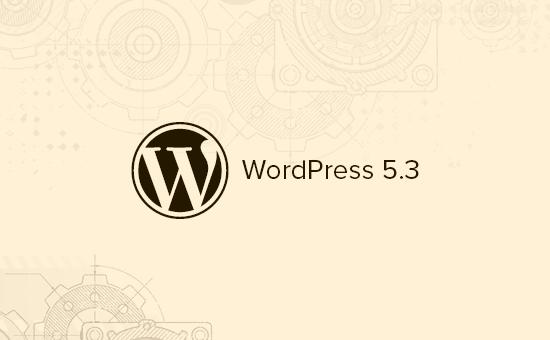 WordPress 5.3 Güncellemesi Yayınlandı! İşte Yeni Özellikleri 1